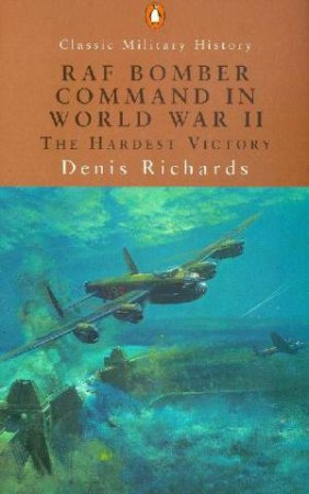 Penguin Classic Military History: RAF Bomber Command In World War II by Denis Richards