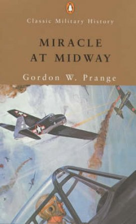 Penguin Classic Military History: Miracle At Midway by Gordon W Prange