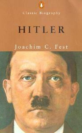 Penguin Classic Biography: Hitler by Joachim C Fest
