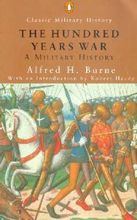 Penguin Classic Military History: The One Hundred Years War by Alfred H Burne