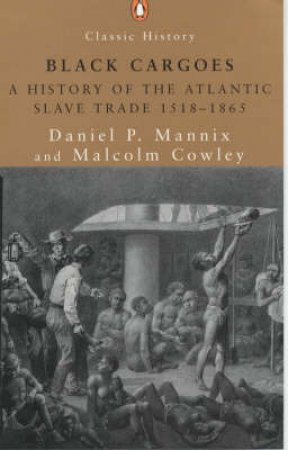 Black Cargoes: A History Of The Atlantic Slave Trade 1518 - 1865 by Daniel P Mannix & Cowley