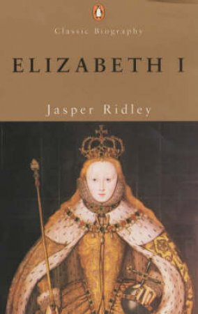 Elizabeth I: The Shrewdness Of Virtue by Jasper Ridley
