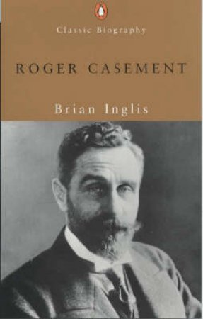 Roger Casement by Brian Inglis