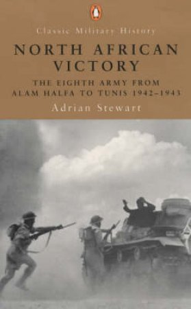 Penguin Military History: North African Victory: The Eighth Army 1942-1943 by Adrian Stewart