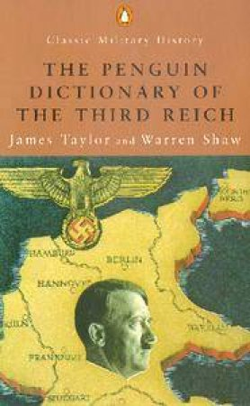Penguin Classic Military History: The Penguin Dictionary Of The Third Reich by James Taylor & Warren Shaw