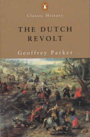 The Dutch Revolt by Geoffrey Parker