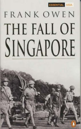 The Fall Of Singapore by Frank Owen