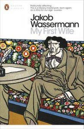 My First Wife by Jakob Wassermann