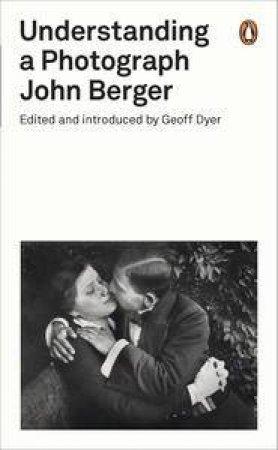 Understanding a Photograph by John & Dyer Geoff Berger