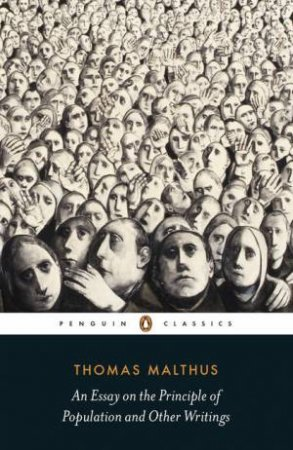 Penguin Classics: An Essay on the Principle of Population and Other Writings by Thomas Malthus