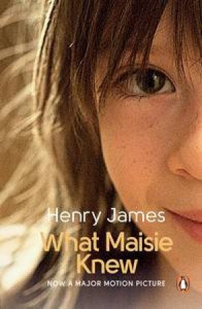 What Maisie Knew (Film Tie in Edition) by Henry James
