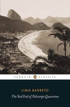 Penguin Classics: The Sad End of Policarpo Quaresma by Lima Barreto