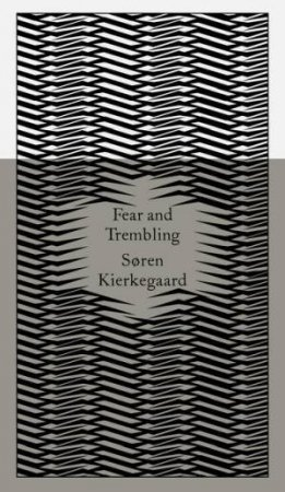 Fear and Trembling: Dialectical Lyric by Johannes De Silentio: Design by Coralie Bickford-Smith by Soren Kierkegaard