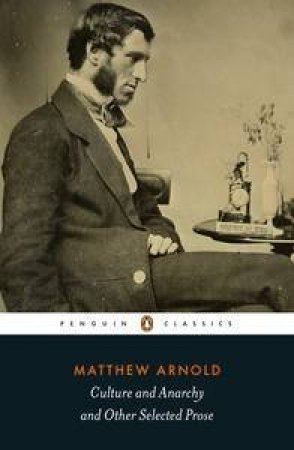 Penguin Classics: Culture and Anarchy and Other Selected Prose by Matthew Arnold