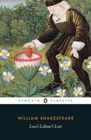 Penguin Classics: Love's Labour's Lost by William Shakespeare