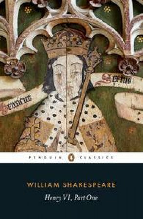Penguin Classics: Henry VI Part One by William Shakespeare