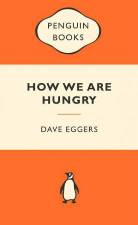 Popular Penguins: How We Are Hungry by Dave Eggers