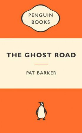Popular Penguins: The Ghost Road by Pat Barker