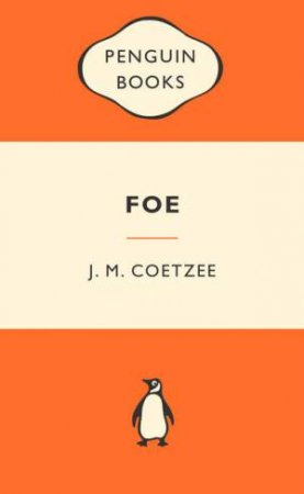 Popular Penguins: Foe by J M Coetzee
