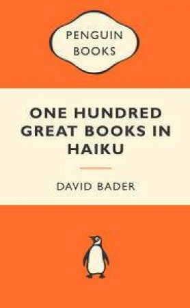 Popular Penguins: One Hundred Great Books in Haiku by David Bader