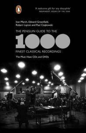 The Penguin Guide to the 1000 Finest Classical Recordings: The Must-HaveCDs and DVDs by Ivan March