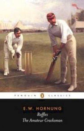 Penguin Classics: Raffles: The Amateur Cracksman by E W Hornung