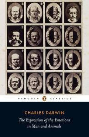 Expression Of The Emotions In Man And Animals: Penguin Classics by Charles Darwin