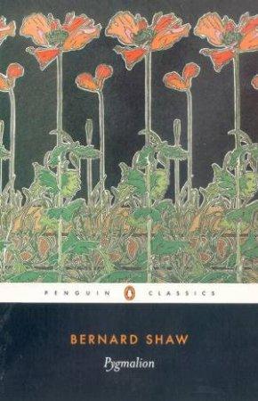 Penguin Classics: Pygmalion by Bernard Shaw