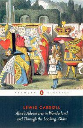 Penguin Classics: Alice's Adventures In Wonderland And Through The Looking-Glass by Lewis Carroll