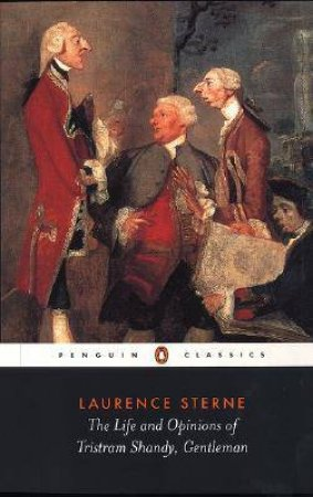 Penguin Classics: The Life & Opinions Of Tristram Shandy, Gentleman by Laurence Sterne