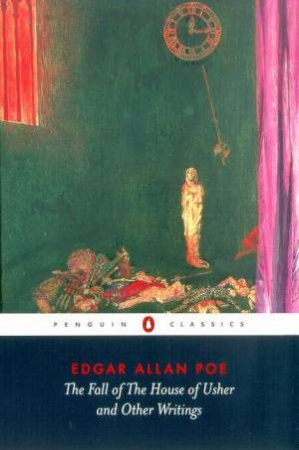 Penguin Classics: The Fall Of The House Of Usher And Other Writings by Edgar Allan Poe