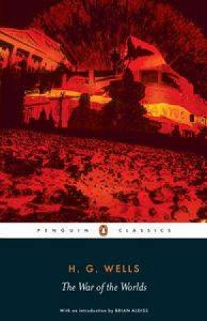 Penguin Classics: The War Of The Worlds by H G Wells