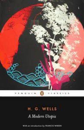 Penguin Classics: A Modern Utopia by H G Wells