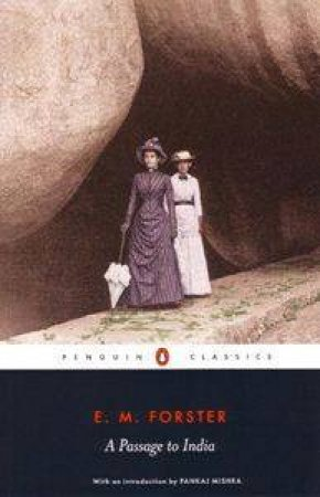 Penguin Classics: A Passage To India by E M Forster