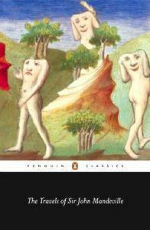 Penguin Classics: The Travels Of Sir John Mandeville by John Mandeville