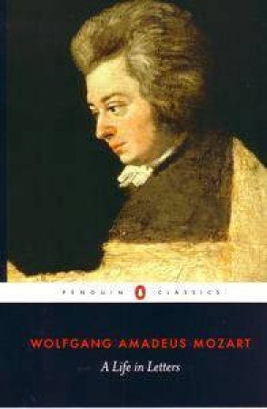 Mozart: A Life In Letters by Wolfgang Mozart