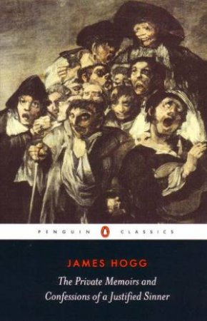 Penguin Classics: The Private Memoirs & Confessions of a Justified Sinner by James Hogg