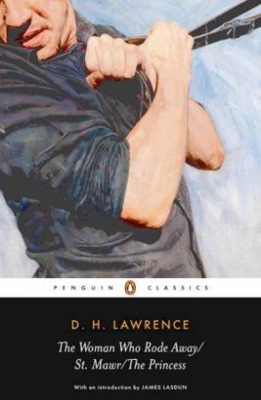 The Woman Who Rode Away/ St Mawr/ The Princess by D H Lawrence