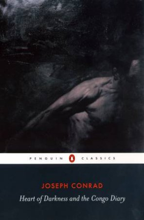 Penguin Classics: Heart Of Darkness And The Congo Diary by Joseph Conrad