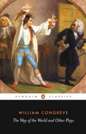 The Way Of The World & Other Plays by William Congreve