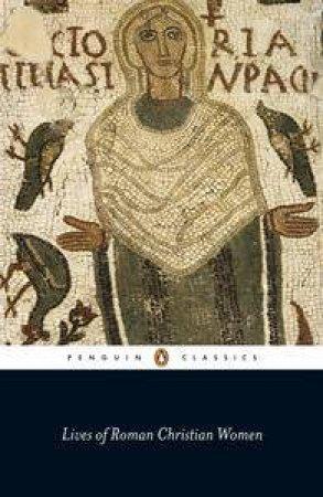 Penguin Classics: Lives of Roman Christian Women by Various
