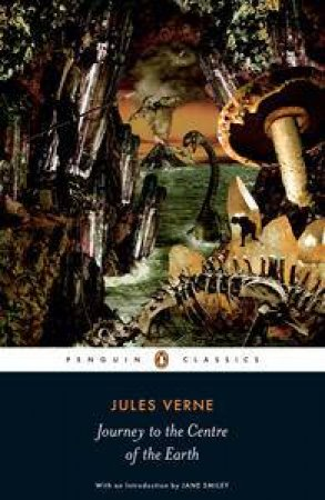 Penguin Classics: Journey to the Centre of the Earth by Jules Verne