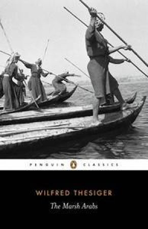 Penguin Classics: The Marsh Arabs by Wilfred Thesiger
