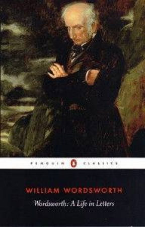 Wordsworth: A Life In Letters by William Wordsworth