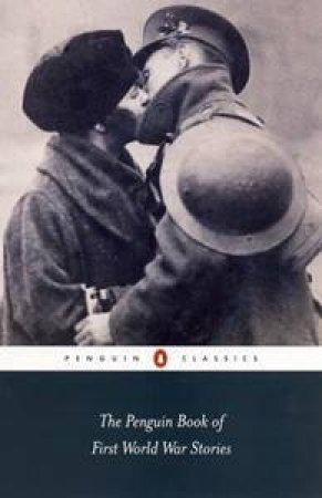 The Penguin Book Of First World War Stories by Ann-Marie Einhaus & Barbara Korte (Eds)