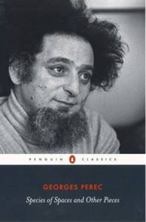 Penguin Classics: Species Of Spaces And Other Pieces by Georges Perec