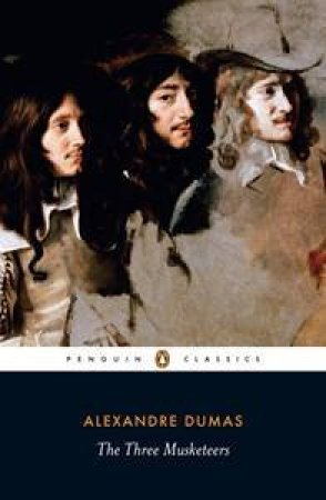 Penguin Classics: The Three Musketeers by Alexandre Dumas