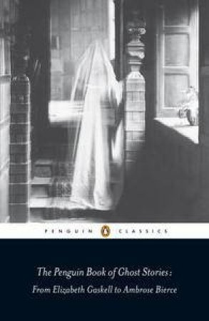 Penguin Classics: The Penguin Book of Ghost Stories by Michael Newton