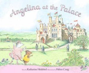 Angelina Ballerina: Angelina At The Palace by Katharine Holabird