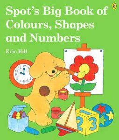 Spot's Big Book Of Colours, Shapes & Numbers by Eric Hill